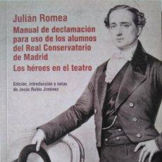 Libros de segunda mano: JULIÁN ROMEA. MANUAL DE DECLAMACIÓN PARA USO DE LOS ALUMNOS DEL REAL CONSERVATORIO. LOS HÉROES.... Lote 150980706