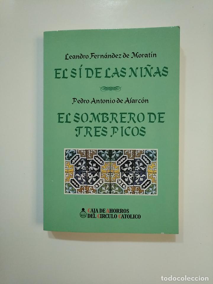 EL SI DE LAS NIÑAS. LEANDRO FERNANDEZ MORATIN. + EL SOMBRERO TRES PICOS. PEDRO A. ALARCON. TDK363 (Libros de Segunda Mano (posteriores a 1936) - Literatura - Teatro)