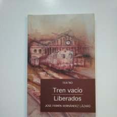 Libros de segunda mano: TREN VACIO / LIBERADOS. - JOSÉ FERMÍN HERNÁNDEZ LÁZARO. TDK364. Lote 151210082