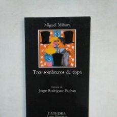 Libros de segunda mano: TRES SOMBREROS DE COPA. MIGUEL MIHURA. CATEDRA LETRAS HISPANICAS Nº 97. TDK368. Lote 151862014