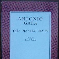 Libros de segunda mano: ANTONIO GALA. INES DESABROCHADA.. Lote 152594190