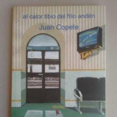 Libros de segunda mano: AL CALOR TIBIO DEL FRÍO ANDEN. JUAN COPETE. Lote 201236855