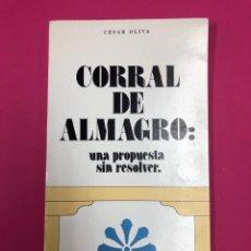 Libros de segunda mano: CORRAL DE ALMAGRO: UNA PROPUESTA SIN RESOLVER. CESAR OLIVA. 1977. Lote 153445128