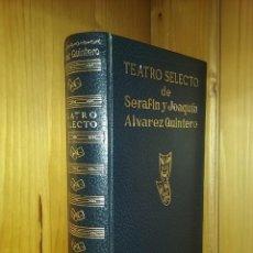 Libros de segunda mano: TEATRO SELECTO DE SERAFIN Y JOAQUIN ALVAREZ QUINTERO, ESCELICER, 1971. Lote 154444502