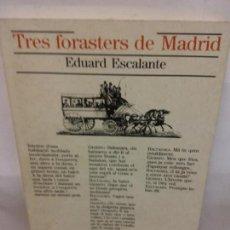 Libros de segunda mano: STQ.EDUARD ESCALANTE.TRES FORASTERS DE MADRID.EDT, BARCELONA.BRUMART TU LIBRERIADUARD . Lote 155089210