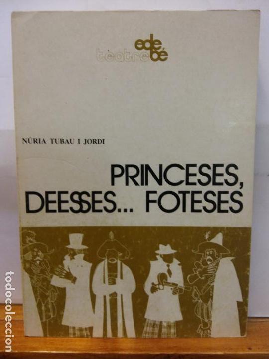 STQ.NURIA TUBAU.PRINCESES, DEESSES..FOTESES.EDT, EDEBE... (Libros de Segunda Mano (posteriores a 1936) - Literatura - Teatro)