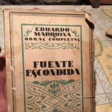 Libros de segunda mano: ANTIGUO LIBRO FUENTE ESCONDIDA OBRAS COMPLETAS DE EDUARDO MARQUINA AÑO 1931 . Lote 155988434