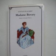 Libros de segunda mano: MADAME BOVARY. GUSTAVE FLAUBERT. CÁTEDRA LETRAS UNIVERSALES. Lote 156024542