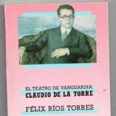 Libros de segunda mano: EL TEATRO DE VANGUARDIA: CLAUDIO DE LA TORRE. FÉLIX RÍOS TORRES. Lote 156792176