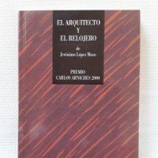 Libros de segunda mano: JERÓNIMO LÓPEZ MOZO - EL ARQUITECTO Y EL RELOJERO (ALICANTE 2001) PREMIO CARLOS ARNICHES. DEDICADO. Lote 156957374