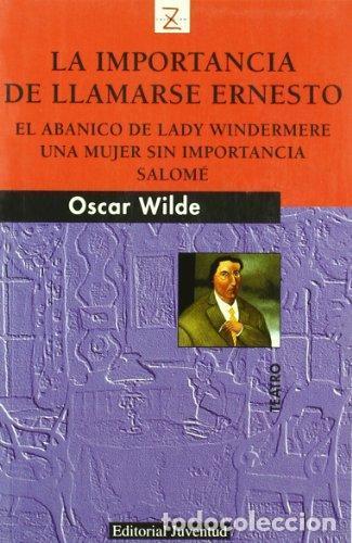 LA IMPORTANCIA DE LLAMARSE ERNESTO DE ÓSCAR WILDE (Libros de Segunda Mano (posteriores a 1936) - Literatura - Teatro)