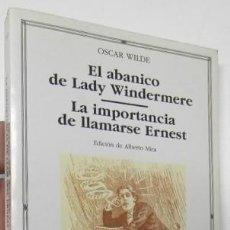 Libri di seconda mano: EL ABANICO DE LADY WINDERMERE / LA IMPORTANCIA DE LLAMARSE ERNEST - OSCAR WILDE. Lote 158210166