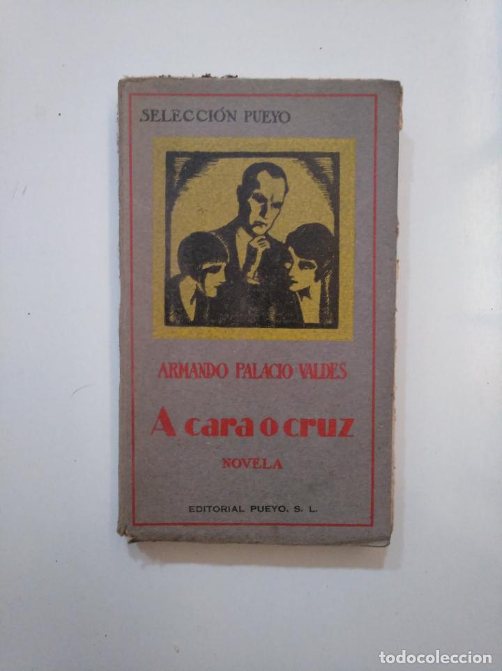 A CARA O CRUZ. ARMANDO PALACIO VALDES. EDITORIAL PUEYO. TDK377A (Libros de Segunda Mano (posteriores a 1936) - Literatura - Teatro)