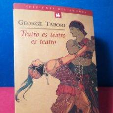 Libros de segunda mano: TEATRO ES TEATRO ES TEATRO - GEORGE TABORI - DEL BRONCE, 1998. Lote 158914853