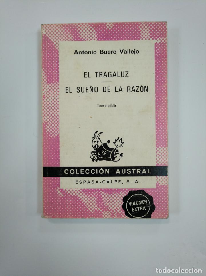EL TRAGALUZ. EL SUEÑO DE LA RAZON. ANTONIO BUERO VALLEJO. COLECCION AUSTRAL ESPASA CALPE. TDK382 (Libros de Segunda Mano (posteriores a 1936) - Literatura - Teatro)