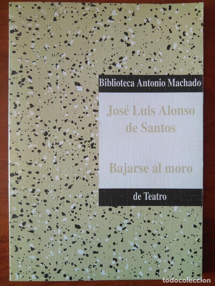 JOSÉ LUIS ALONSO DE SANTOS: BAJARSE AL MORO (Libros de Segunda Mano (posteriores a 1936) - Literatura - Teatro)