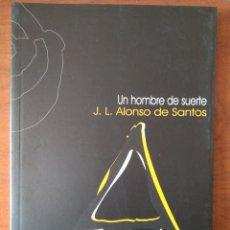 Libros de segunda mano: JOSÉ LUIS ALONSO DE SANTOS: UN HOMBRE DE SUERTE. Lote 159855050
