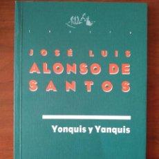 Libros de segunda mano: JOSÉ LUIS ALONSO DE SANTOS: YONQUIS Y YANQUIS. Lote 159855198