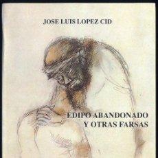 Libros de segunda mano: JOSÉ LUIS LÓPEZ CID - EDIPO ABANDONADO Y OTRAS FARSAS. Lote 161370626