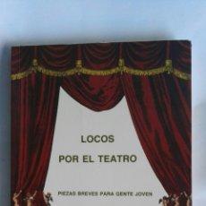 Libros de segunda mano: LOCOS POR EL TEATRO PIEZAS BREVES PARA GENTE JOVEN. Lote 163445030