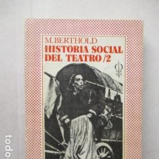 Libros de segunda mano: HISTORIA SOCIAL DEL TEATRO 2, M.BERTHOLD. Lote 163999030