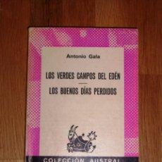 Libros de segunda mano: GALA, ANTONIO. LOS VERDES CAMPOS DEL EDÉN ; LOS BUENOS DÍAS PERDIDOS (AUSTRAL ; 1588). Lote 164962158