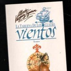 Libros de segunda mano: LA TABERNA DE LOS CUATRO VIENTOS, TEATRO. ALBERTO VÁZQUEZ FIGUEROA. Lote 168409082