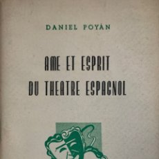 Libros de segunda mano: DANIEL POYÁN. AME ET ESPRIT DU THEATRE ESPAGNOL. MADRID, 1956. DEDICATORIA AUTÓGRAFA DEL AUTOR.. Lote 172842502