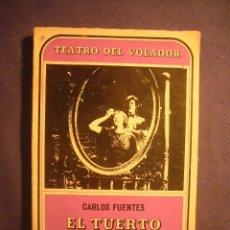 Libros de segunda mano: CARLOS FUENTES: - EL TUERTO ES REY (TEATRO) - (MEXICO, 1970) (PRIMERA EDICION). Lote 172949045