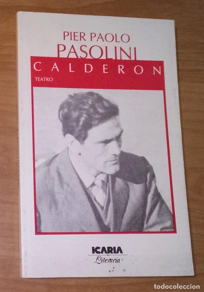 PIER PAOLO PASOLINI - CALDERÓN - ICARIA, 1987 (Libros de Segunda Mano (posteriores a 1936) - Literatura - Teatro)