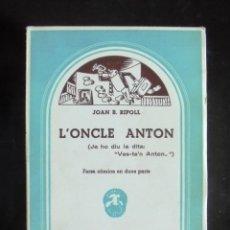 Libros de segunda mano: L'ONCLE ANTON JOAN B. RIPOLL 1967 CATALUNYA TEATRAL 104, MILLÀ. Lote 176016188