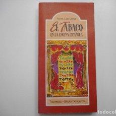 Libros de segunda mano: ÁNGEL LUIS LÓPEZ EL TABACO EN LA ESCENA ESPAÑOLA Y95932. Lote 176074282