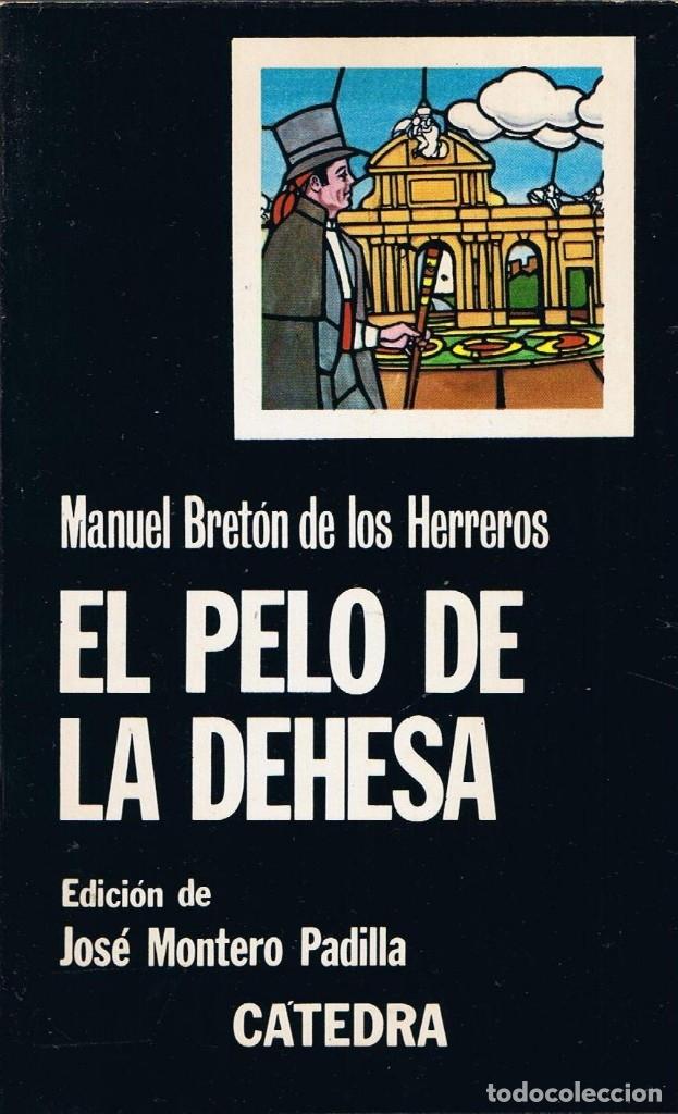 EL PELO DE LA DEHESA POR MANUEL BRETÓN DE LOS HERREROS EDICIONES CÁTEDRA (Libros de Segunda Mano (posteriores a 1936) - Literatura - Teatro)