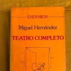 Libros de segunda mano: TEATRO COMPLETO MIGUEL HERNANDEZ COLECCIÓN ENDYMION EDITORIAL AYUSO. Lote 177430880