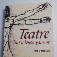 Libros de segunda mano: TEATRE, L'ART A L'ENSENYAMENT (PERE J. MASCARÓ). Lote 182432292