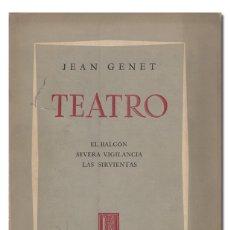 Libros de segunda mano: GENET (JEAN).– TEATRO: EL BALCÓN. SEVERA VIGILANCIA. LAS SIRVIENTAS. EDITORIAL LOSADA, 1964. Lote 270615963