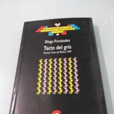 Libros de segunda mano: TACTO DEL GRIS. DIEGO FERNANDEZ. PREMIO TIRSO DE MOLINA 1999.. Lote 183027990