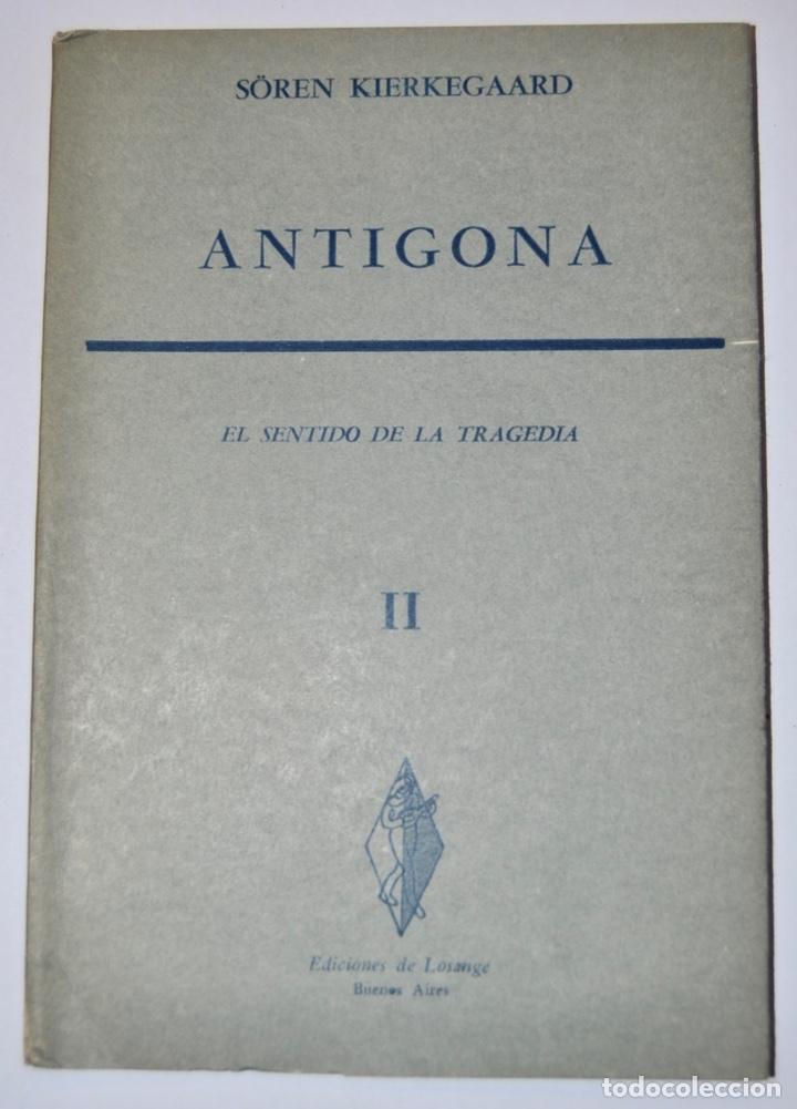 SÖREN KIERKEGAARD. ANTIGONA. EL SENTIDO DE LA TRAGEDIA.II. EDICIONES LOSANGE. BUENOS AIRES, 1954 (Libros de Segunda Mano (posteriores a 1936) - Literatura - Teatro)