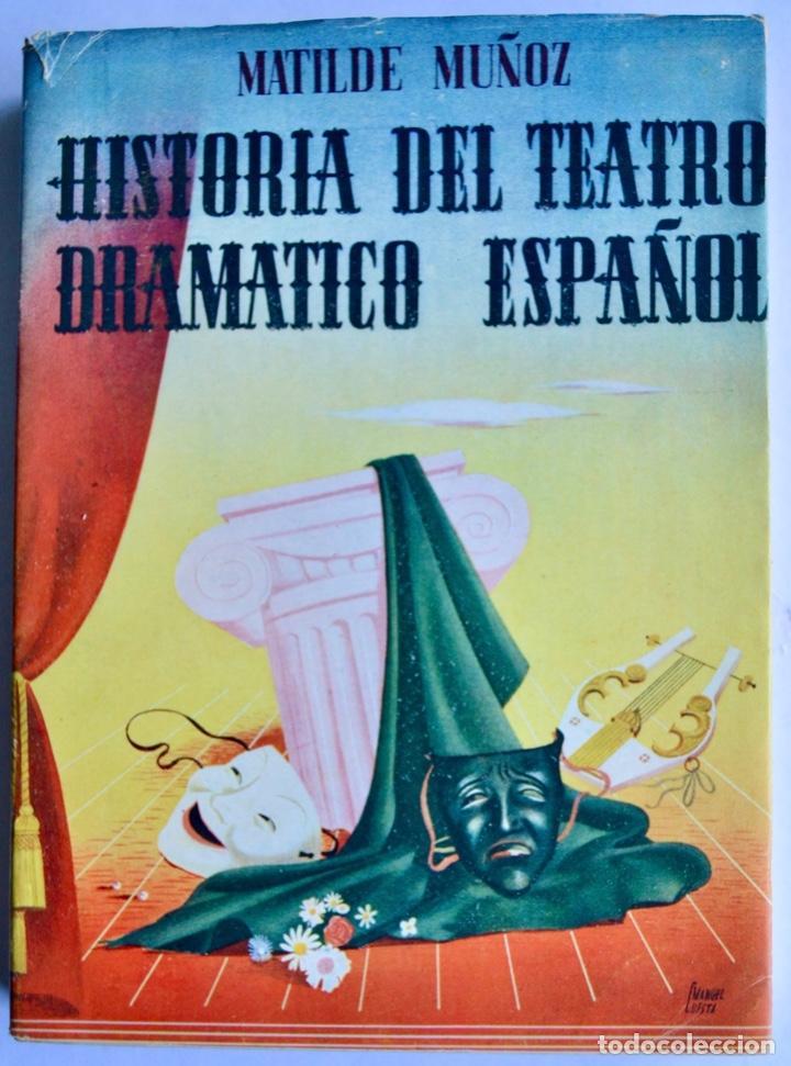 MATILDE MUÑOZ. HISTORIA DEL TEATRO DRAMÁTICO ESPAÑOL. EDITORIAL TESORO. 1948, MADRID (Libros de Segunda Mano (posteriores a 1936) - Literatura - Teatro)