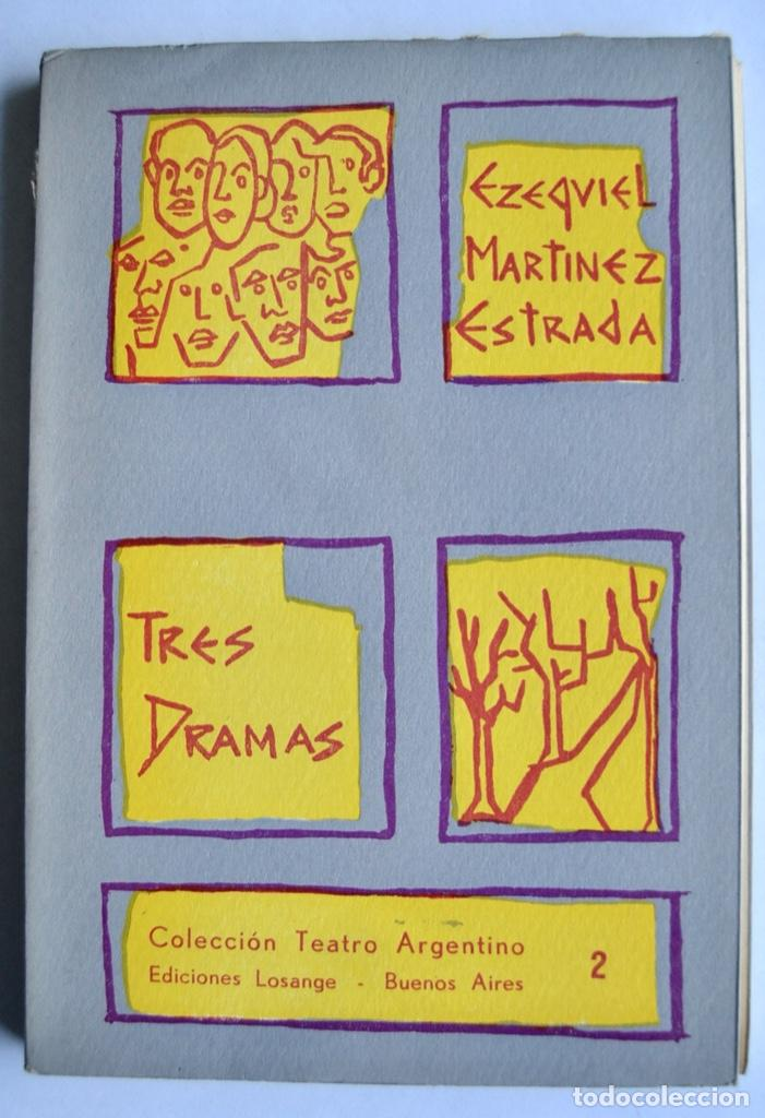 EZEQUIEL MARTÍNEZ ESTRADA. TRES DRAMAS. COLECCIÓN TEATRO ARGENTINO. ED. LOSANGE. BUENOS AIRES, 1957 (Libros de Segunda Mano (posteriores a 1936) - Literatura - Teatro)