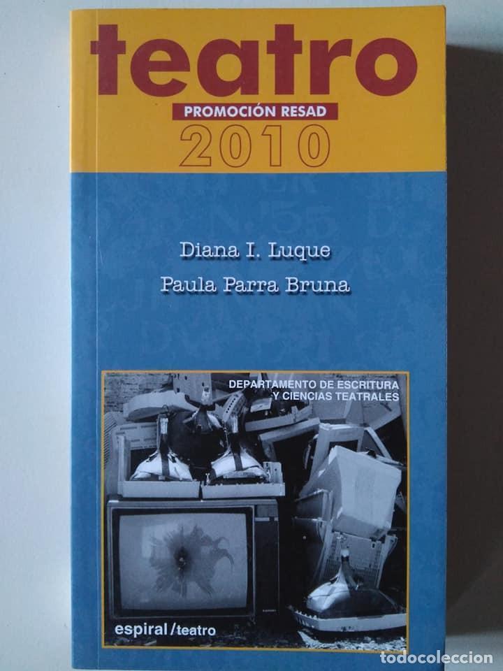 PROMOCIÓN RESAD TEATRO 2010 DIANA I. LUQUE, PAULA PARRA BRUNA (Libros de Segunda Mano (posteriores a 1936) - Literatura - Teatro)
