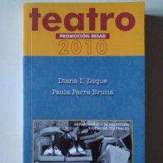 Libros de segunda mano: PROMOCIÓN RESAD TEATRO 2010 DIANA I. LUQUE, PAULA PARRA BRUNA. Lote 189096768