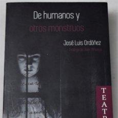Libros de segunda mano: DE HUMANOS Y OTROS MONSTRUOS. ORDÓÑEZ, JOSÉ LUIS. Lote 191156516