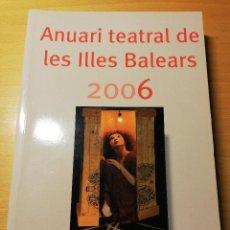 Libros de segunda mano: ANUARI TEATRAL DE LES ILLES BALEARS 2006. Lote 191214196