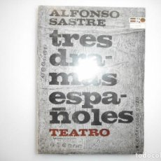Libros de segunda mano: ALFONSO SASTRE TRES DRAMAS ESPAÑOLES Y98314T . Lote 192550197