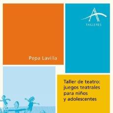 Libros de segunda mano: TALLER DE TEATRO: JUEGOS TEATRALES PARA NIÑOS Y ADOLESCENTES. - LAVILLA, PEPA.. Lote 194325282