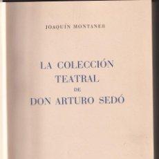 Libros de segunda mano: JOAQUÍN MONTANER: LA COLECCIÓN TEATRAL DE DON ARTURO SEDÓ. BARCELONA, 1951 DEDICADO. TEATRO. Lote 194595355