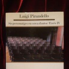Libros de segunda mano: SIS PERSONATGES EN CERCA D'AUTOR. ENRIC IV - LUIGI PIRANDELLO - EDICIONS 62 1987. Lote 194612551