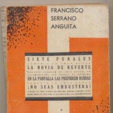 Libros de segunda mano: FRANCISCO SERRANO ANGUITA. TRES COMEDIAS: SIETE PUÑALES, LA NOVIA DE REVERTE Y EN LA PANTALLA LAS PR. Lote 194682397