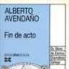 Libros de segunda mano: FIN DE ACTO - ALBERTO AVENDAÑO. Lote 194767612